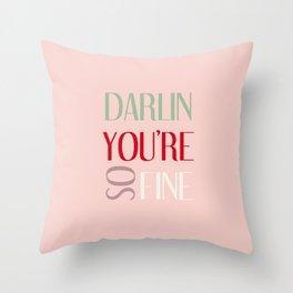 DARLIN YOU'RE SO FINE Throw Pillow