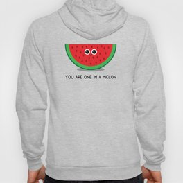 You are one in a MELON Hoody