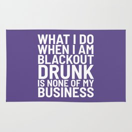 What I Do When I am Blackout Drunk is None of My Business (Ultra Violet) Rug