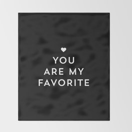 You are my favorite - black and white Throw Blanket