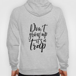 Don't Grow Up it's A Trap, Dr  Quote,Kids Gift,Nursery, Finny,Kids Room Decor,Quote Prints Hoody