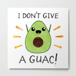 I don't give a guac! Metal Print