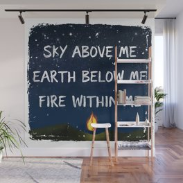Sky Above Me, Earth Below Me, Fire Within Me Wall Mural