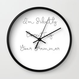 Funny Quote, I'm Silently Correcting Your Grammar Mug Wall Clock