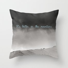It's better in the mountains Throw Pillow