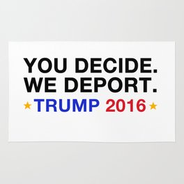 you decide.we deport. Rug