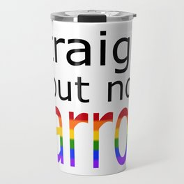 Straight But Not Narrow (black text) Travel Mug