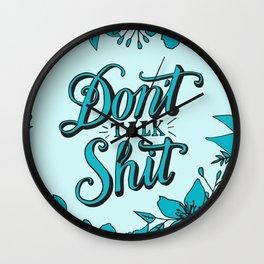 Don't Talk Shit Wall Clock