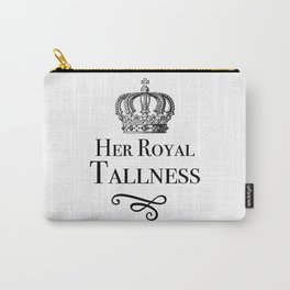 Her Royal Tallness Series: V4 Carry-All Pouch