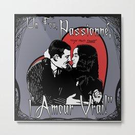 """""""Un Fou, Passionné, l'Amour Vrai!"""" (One Crazy, Passionate, True Love!) Metal Print"""