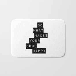 Do What Makes your soul Happy Quote Bath Mat