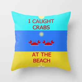 I Caught Crabs At The Beach Throw Pillow