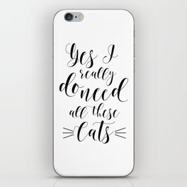 CATS LOVER QUOTE, Yes I Really Do Need All These Cats,Crazy Cat Lady,Gift For Her,Funny Print iPhone Skin