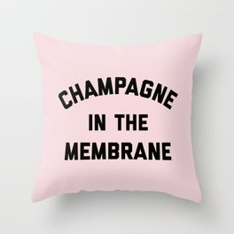 Champagne Membrane Funny Quote Throw Pillow