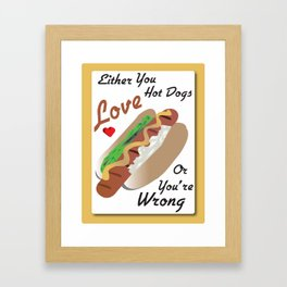 Hot Dog Kitchen Graphic Art Poster Either You Love Hot Dogs Or You're Wrong Framed Art Print