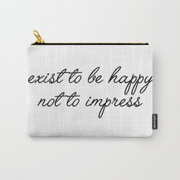 exist to be happy Carry-All Pouch