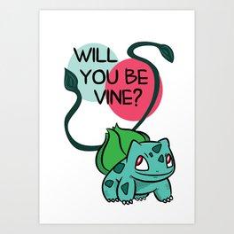 Will You Be Vine? Art Print