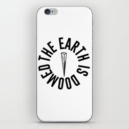 The Earth is Doomed Wooden Stake Graphic iPhone Skin