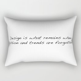 Design is what remains when fashion and trends are forgotten... Rectangular Pillow