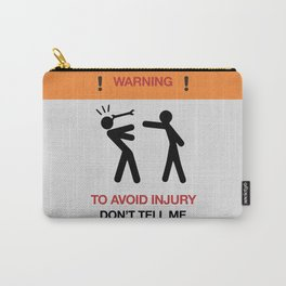 Warning, to avoid injury, Don't Tell Me How To Do My Job, fun road sign, traffic, humor Carry-All Pouch