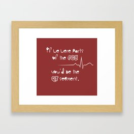 If we were parts of the ECG, you'd be the QT segment, cutie. Framed Art Print