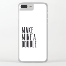 MAKE MINE A DOUBLE, Whiskey Quote,Home Bar Decor,Bar Poster,Bar Cart,Old School Print,Alcohol Sign,D Clear iPhone Case