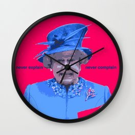 Never explain Never complain Wall Clock