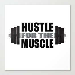 Hustle For The Muscle Canvas Print
