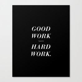 Good Work Takes Hard Work - black Canvas Print