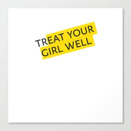 Treat your Girl Well Canvas Print