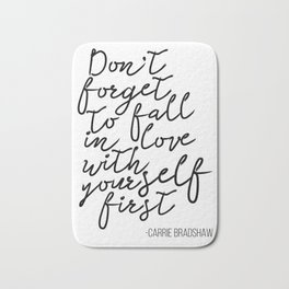 Quote,Don't forget to fall in love with yourself first Bath Mat