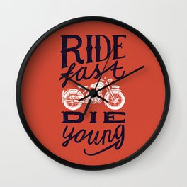 Ride fast - die young Wall Clock