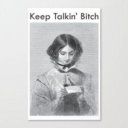 Keep Talkin' Bitch Canvas Print