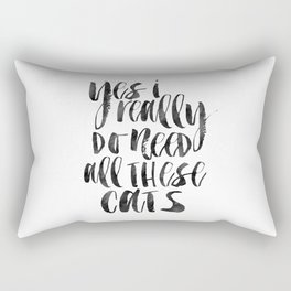 Yes I Really Do Need All These Cats, Cats Lover, Cats Quote,Funny Print,Quote prints,Wall Art Rectangular Pillow