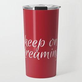 keep on dreaming Travel Mug