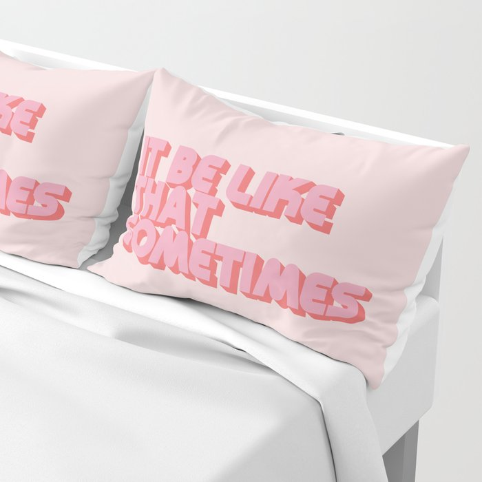 """""""It be like that sometimes"""" Pink Pillow Sham"""