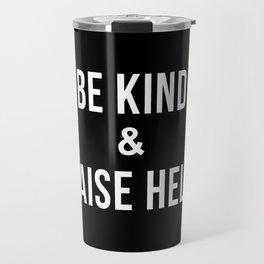 Be Kind & Raise Hell (Black) Travel Mug