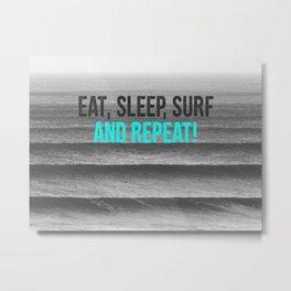 EAT, SLEEP, SURF AND REPEAT! Metal Print