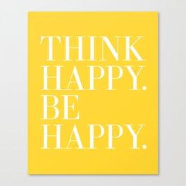 Think Happy. Be Happy. Canvas Print