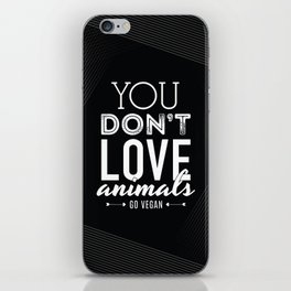 You Don't Love Animals - Go Vegan! iPhone Skin