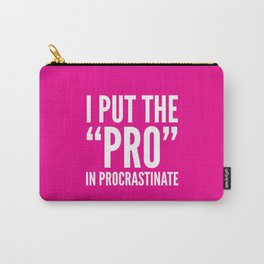 I PUT THE PRO IN PROCRASTINATE (Magenta) Carry-All Pouch
