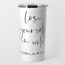 Lose yourself in wild Romance | Typography art | Beautiful quote wall art minimalistic Travel Mug