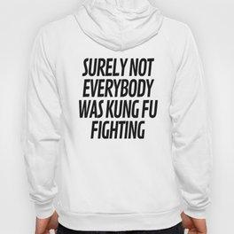 Surely Not Everybody Was Kung Fu Fighting Hoody