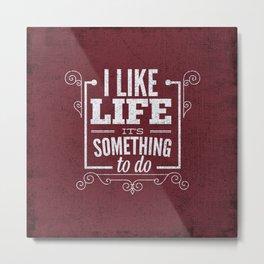 I like life its something to do Metal Print