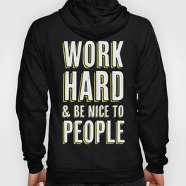 Work Hard & Be Nice To People Hoody
