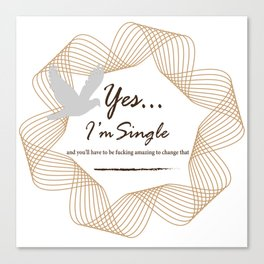 Yes... I'm Single Canvas Print