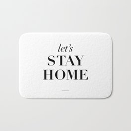 Let's Stay Home Black and White Home Sweet Home Typography Quote Poster Valentine Gift for Her Bath Mat