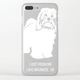 Havanese-tshirt,-just-freaking-love-my-Havanese Clear iPhone Case