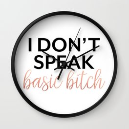 I Don't Speak Basic Bitch, Rose Gold, Funny Quote, Rude Humor Wall Clock