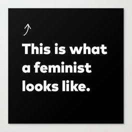 This is what a feminist looks like. Canvas Print